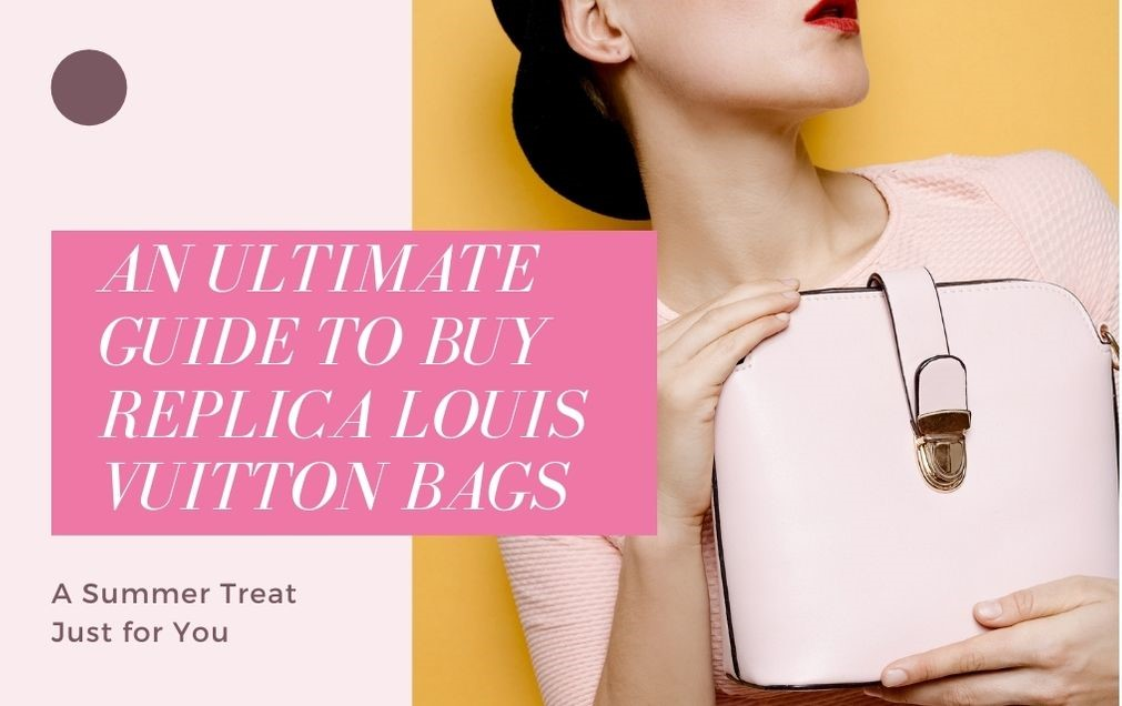 An Ultimate Guide to Buy Replica Louis Vuitton Bags